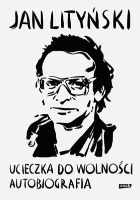 Jan Lityński - Ucieczka do wolności. Autobiografia