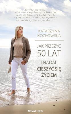 Katarzyna Kozłowska - Jak przeżyć 50 lat i nadal cieszyć się życiem