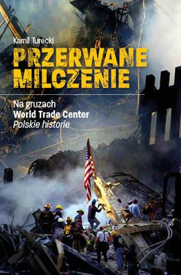 Kamil Turecki - Przerwane milczenie. Na gruzach World Trade Center.