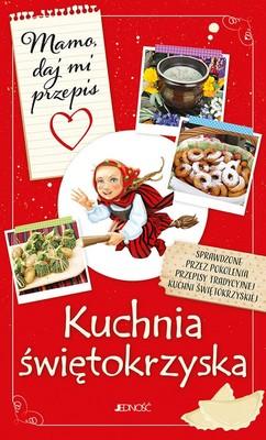 Justyna Bielecka - Mamo, daj mi przepis. Kuchnia świętokrzyska