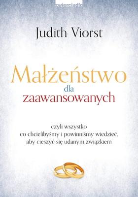 Judith Viorst - Małżeństwo dla zaawansowanych czyli wszystko co chcielibyśmy i powinniśmy wiedzieć, aby cieszyć się udanym związkiem