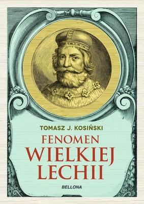 Tomasz J. Kosiński - Fenomen Wielkiej Lechii