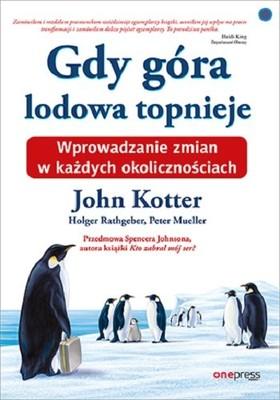 John Kotter, Holger Rathgeber - Gdy góra lodowa topnieje. Wprowadzanie zmian w każdych okolicznościach