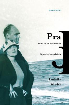 Ludwika Włodek - Pra. Iwaszkiewiczowie. Opowieść o rodzinie