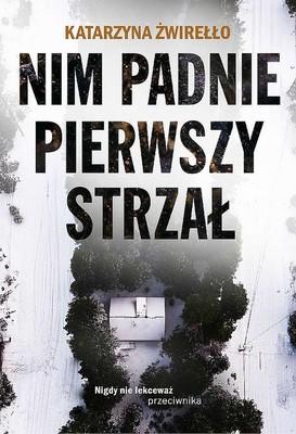 Katarzyna Żwirełło - Nim padnie pierwszy strzał