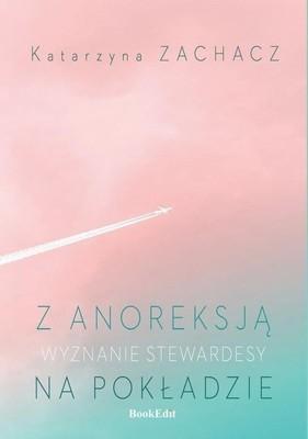 Katarzyna Zachacz - Z anoreksją na pokładzie. Wyznanie stewardesy