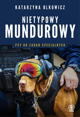 Katarzyna Olkowicz - Nietypowy mundurowy. Psy do zadań specjalnych