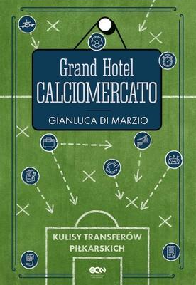Gianluca Di Marzio - Grand Hotel Calciomercato. Kulisy transferów piłkarskich / Gianluca Di Marzio - Grand Hotel Calciomercato