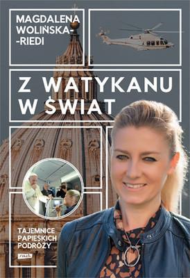 Magdalena Wolińska-Riedi - Z Watykanu w świat. Tajemnice papieskich podróży