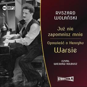 Ryszard Wolański - Już nie zapomnisz mnie. Opowieść o Henryku Warsie