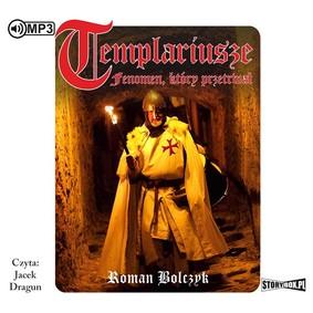 Roman Bolczyk - Templariusze. Fenomen, który przetrwał