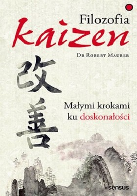 Robert D. Maurer - Filozofia Kaizen. Małymi krokami ku doskonałości