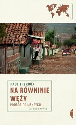 Paul Theroux - Na równinie węży. Podróż po Meksyku