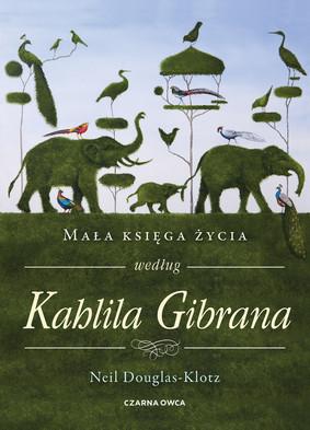 Neil Douglas-Klotz - Mała księga życia według Kahlila Gibrana