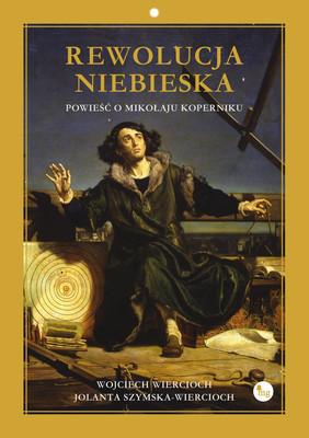 Wojciech Wiercioch, Jolanta Szymska-Wiercioch - Rewolucja niebieska. Powieść o Mikołaju Koperniku