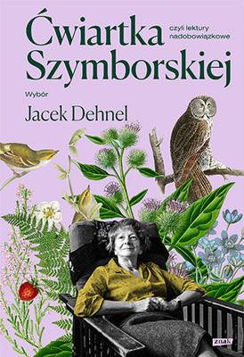 Wisława Szymborska, Jacek Dehnel - Ćwiartka Szymborskiej, czyli lektury nadobowiązkowe. Wybór Jacek Dehnel