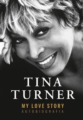 Tina Turner - My Love Story. Autobiografia