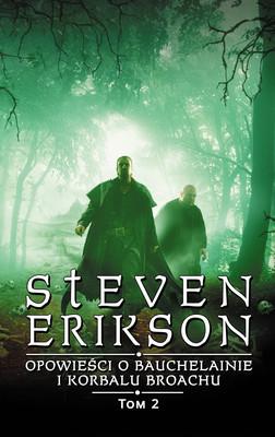 Steven Erikson - Opowieści o Bauchelainie i Korbalu Broachu. Tom 2