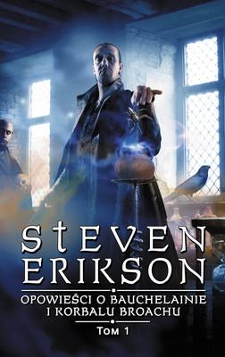 Steven Erikson - Opowieści o Bauchelainie i Korbalu Broachu. Tom 1