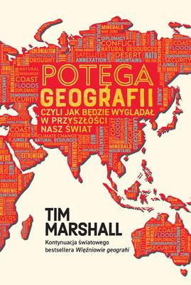Tim Marshall - Potęga geografii, czyli jak będzie wyglądał w przyszłości nasz świat / Tim Marshall - The Power Of Geography
