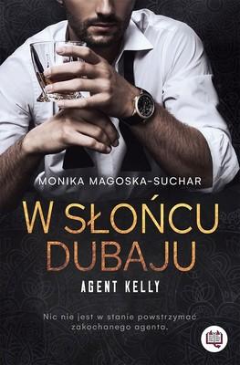 Monika Magoska-Suchar - W słońcu Dubaju. Agent Kelly. Tom 1