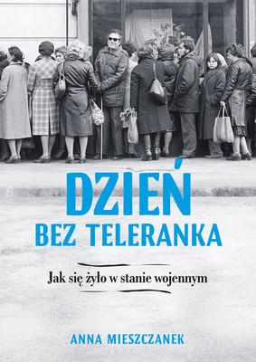 Anna Mieszczanek - Dzień bez teleranka. Stan wojenny - pomysły na życie