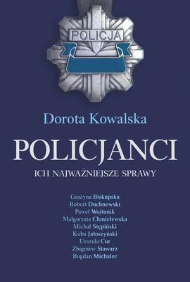 Dorota Kowalska - Policjanci. Ich najważniejsze sprawy