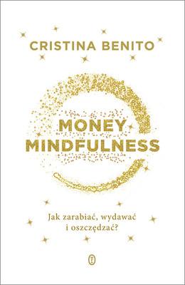 Cristina Benito - Money Mindfulness. Jak zarabiać, wydawać i oszczędzać?