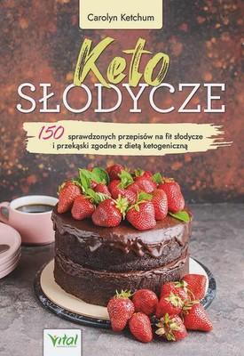 Carolyn Ketchum - Keto słodycze. 150 sprawdzonych przepisów na fit słodycze i przekąski zgodne z dietą ketogeniczną
