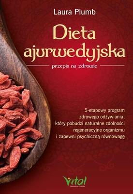 Laura Plumb - Dieta ajurwedyjska - przepis na zdrowie. 5-etapowy program zdrowego odżywiania, który pobudzi naturalne zdolności regeneracyjne organizmu i zapewni psychiczną równowagę