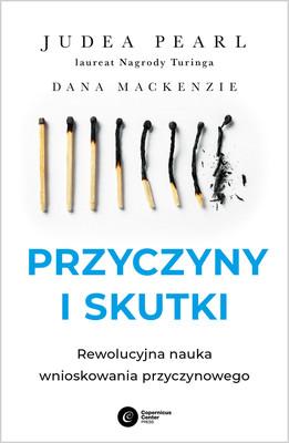 Judea Pearl, Dana Mackenzie - Przyczyny i skutki rewolucyjna nauka wnioskowania przyczynowego