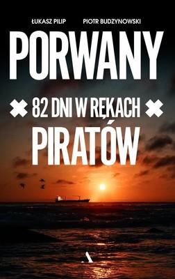 Piotr Budzynowski, Łukasz Pilip - Porwany. 82 dni w rękach piratów