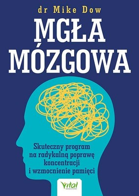 Mike Dow - Mgła mózgowa. Skuteczny program na radykalną poprawę koncentracji i wzmocnienie pamięci