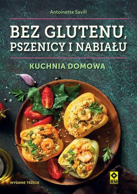 Antoinette Savill - Bez glutenu pszenicy i nabiału. Kuchnia domowa