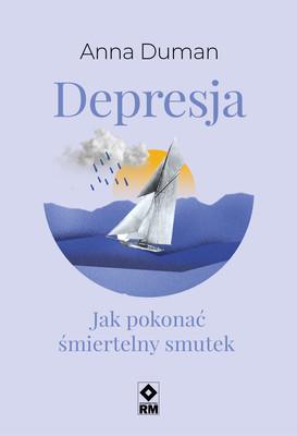 Anna Duman - Depresja. Jak pokonać śmiertelny smutek