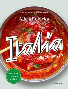Alicja Rokicka - Italia dla zielonych, czyli włoskie wegańskie przepisy
