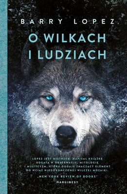 Barry Lopez - O wilkach i ludziach / Barry Lopez - Of Wolves And Men