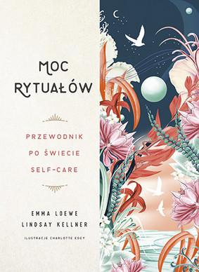 Emma Loewe, Lindsay Kellner - Moc rytuałów. Przewodnik po świecie self-care