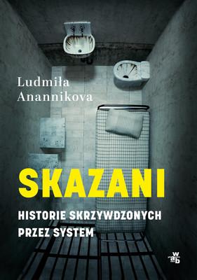 Ludmiła Anannikova - Skazani. Historie skrzywdzonych przez system