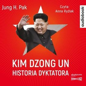 Jung H. Pak - Kim Dzong Un. Historia dyktatora