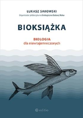 Łukasz Sakowski - Bioksiążka. Biologia dla niewtajemniczonych