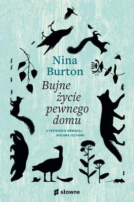 Nina Burton - Bujne życie pewnego domu. O przyrodzie mówiącej wieloma językami / Nina Burton - Livets Tunna Vaggar
