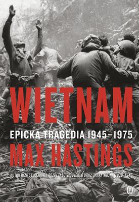 Max Hastings - Wietnam. Epicka tragedia 1945-1975