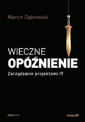 Marcin Dąbrowski - Wieczne opóźnienie. Zarządzanie projektami IT
