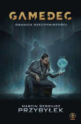 Marcin Sergiusz Przybyłek - Gamedec. Granica rzeczywistości. Tom 1.
