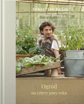 Sebastian Kulis - Roślinne porady. Ogród na cztery pory roku