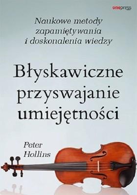 Peter Hollins - Błyskawiczne przyswajanie umiejętności. Naukowe metody zapamiętywania i doskonalenia wiedzy