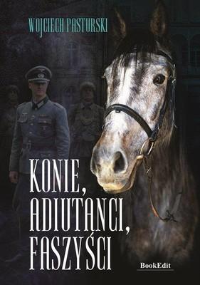 Wojciech Pasturski - Konie, adiutanci, faszyści