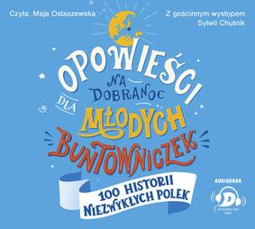 Sylwia Chutnik - Opowieści na dobranoc dla młodych buntowniczek. 100 historii niezwykłych Polek