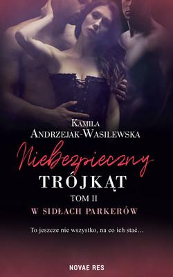 Kamila Andrzejak-Wasilewska - W sidłach Parkerów. Niebezpieczny trójkąt. Tom 2